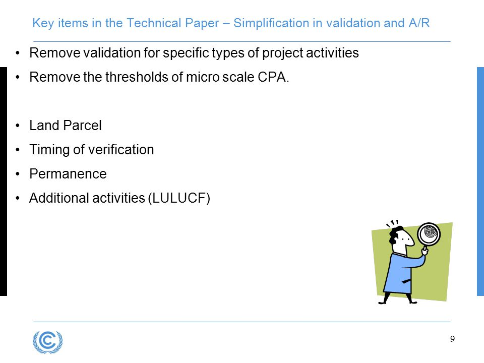 9 Key items in the Technical Paper – Simplification in validation and A/R Remove validation for specific types of project activities Remove the thresholds of micro scale CPA.