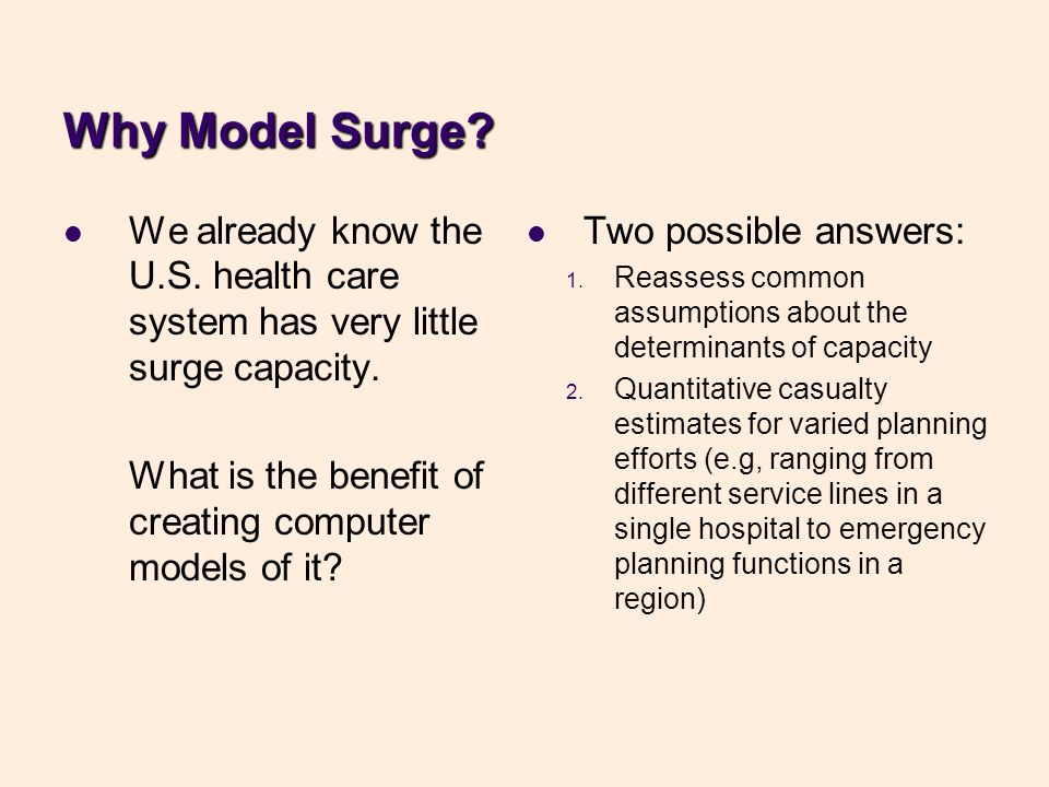 Why Model Surge? We already know the U.S. health care system has very little surge capacity. What is the benefit of creating computer models of it? Tw
