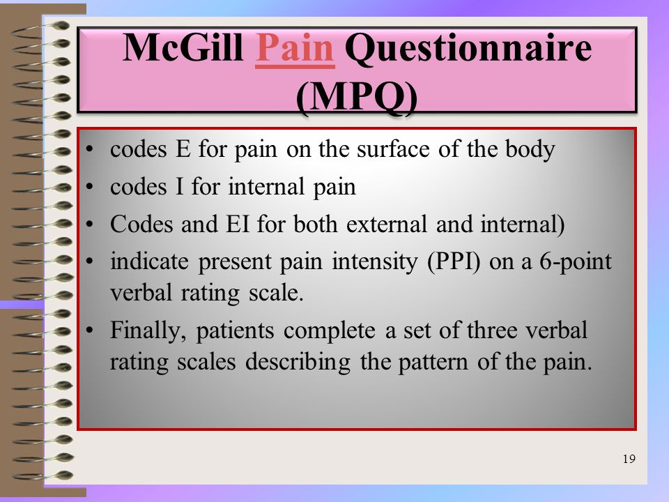 McGill Pain Questionnaire (MPQ)Pain McGill Pain Questionnaire (MPQ)Pain codes E for pain on the surface of the body codes I for internal pain Codes and EI for both external and internal) indicate present pain intensity (PPI) on a 6-point verbal rating scale.