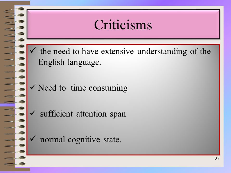 Criticisms the need to have extensive understanding of the English language.