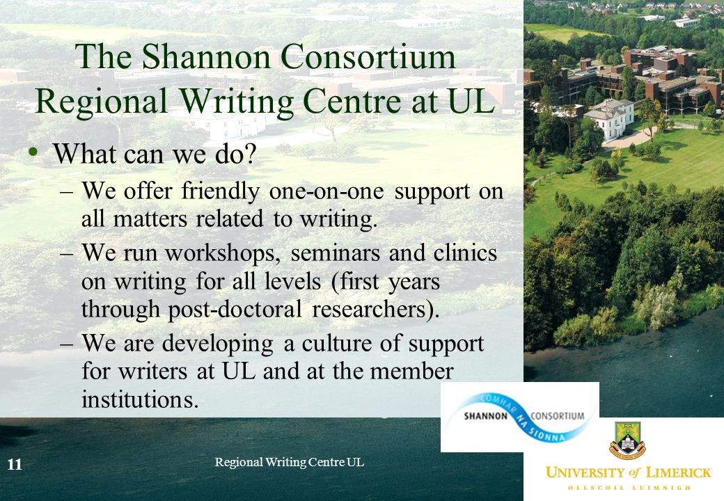Regional Writing Centre UL 11 The Shannon Consortium Regional Writing Centre at UL What can we do.
