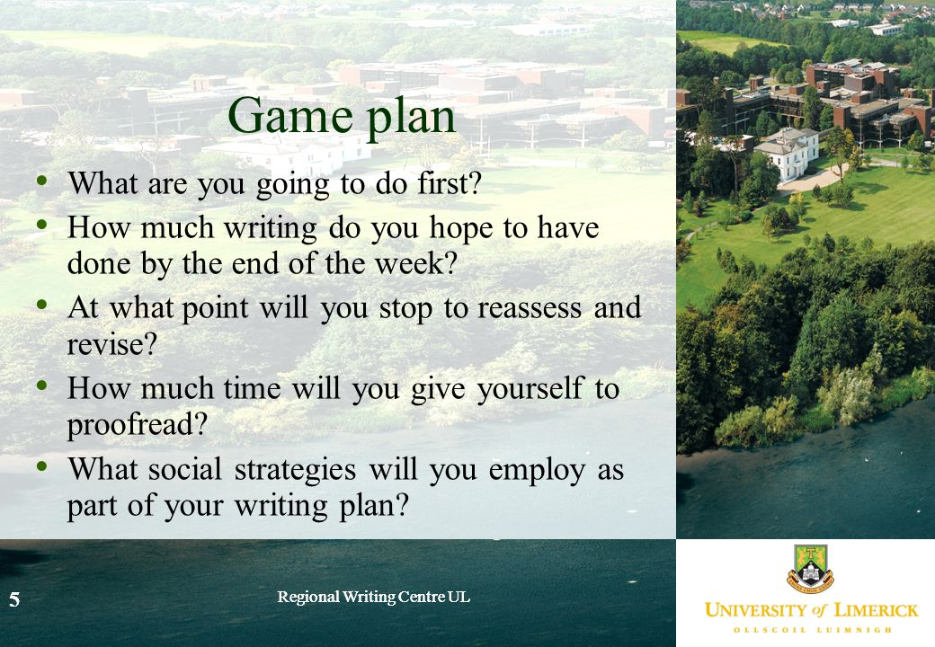 Regional Writing Centre UL 5 5 Game plan What are you going to do first.