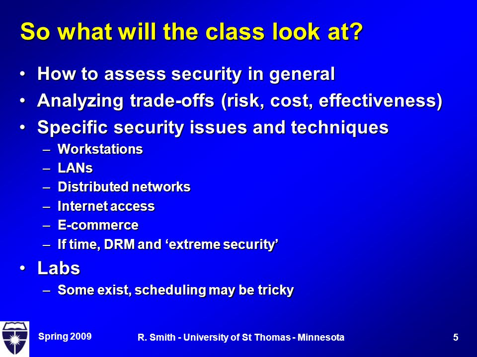 Spring 2009 5R. Smith - University of St Thomas - Minnesota So what will the class look at.