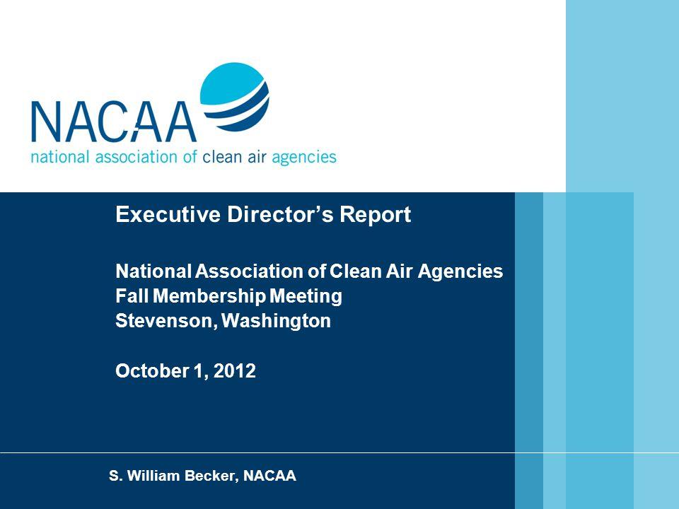 E Executive Director's Report National Association of Clean Air Agencies Fall Membership Meeting Stevenson, Washington October 1, 2012 S.
