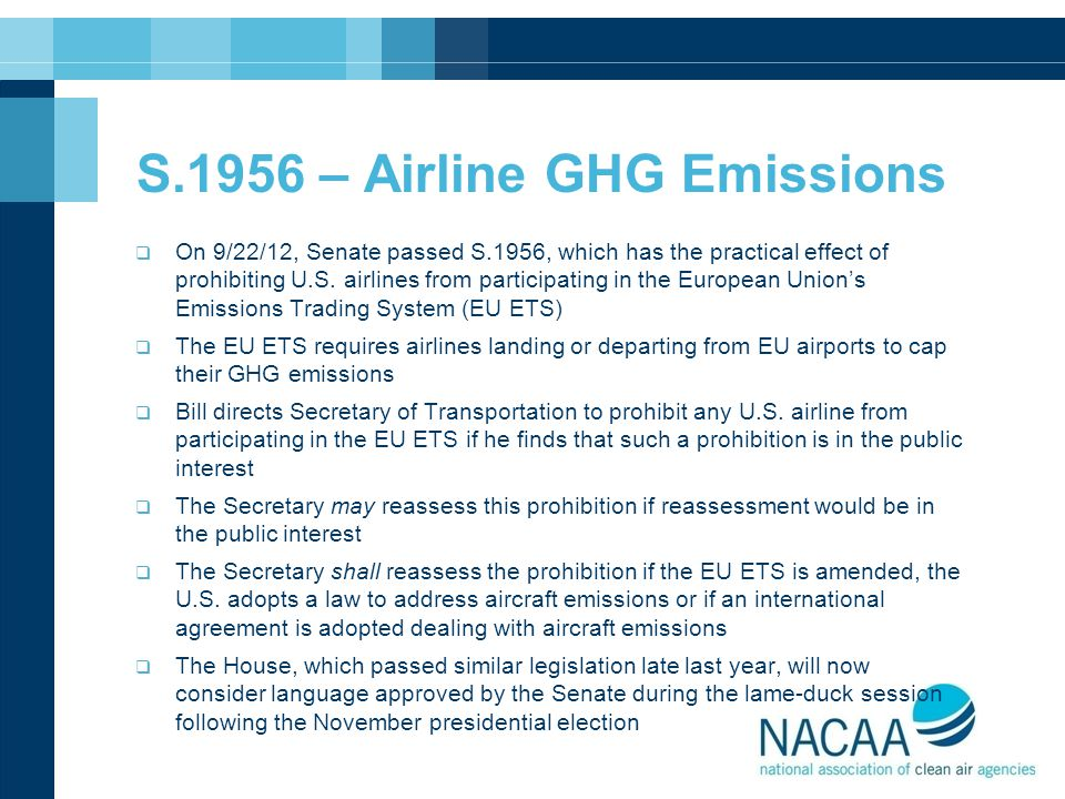 S.1956 – Airline GHG Emissions  On 9/22/12, Senate passed S.1956, which has the practical effect of prohibiting U.S. airlines from participating in t