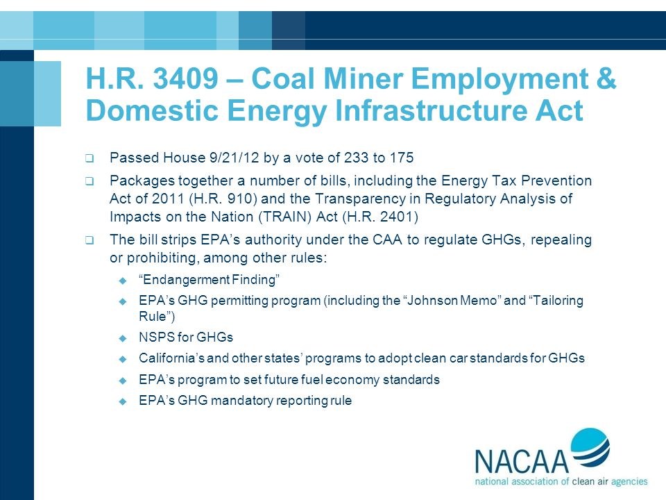 H.R. 3409 – Coal Miner Employment & Domestic Energy Infrastructure Act  Passed House 9/21/12 by a vote of 233 to 175  Packages together a number of
