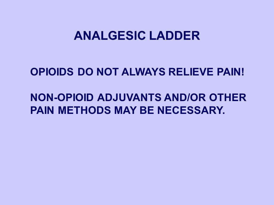 ANALGESIC LADDER ORAL MEDICATION IS PREFERRED EASE OF ADMINISTRATION STEADY BLOOD LEVELS SAFETY