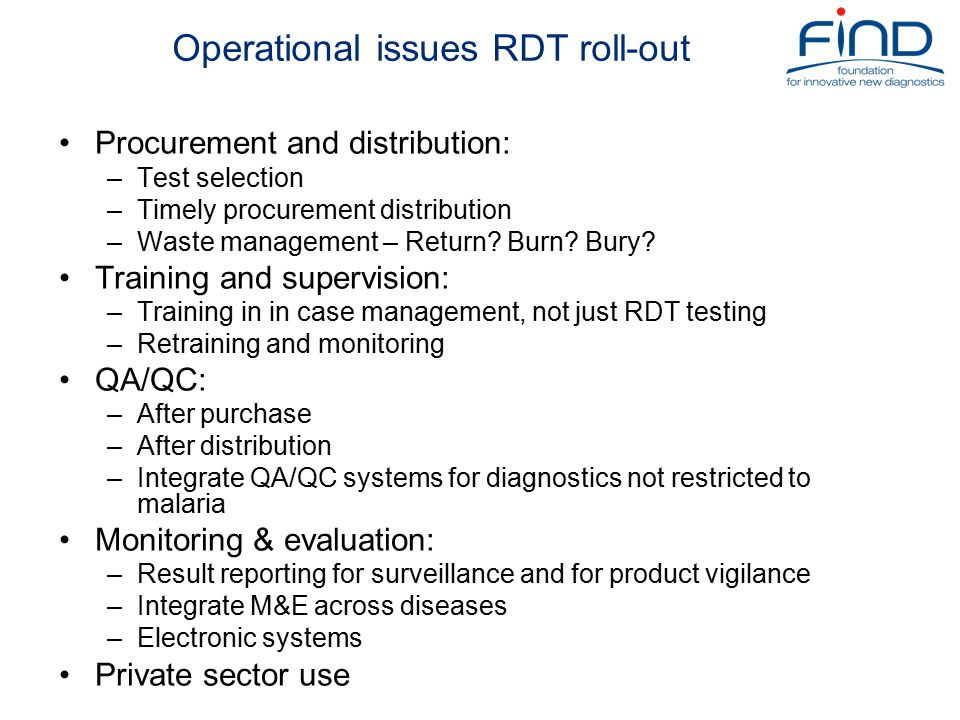 Operational issues RDT roll-out Procurement and distribution: –Test selection –Timely procurement distribution –Waste management – Return.