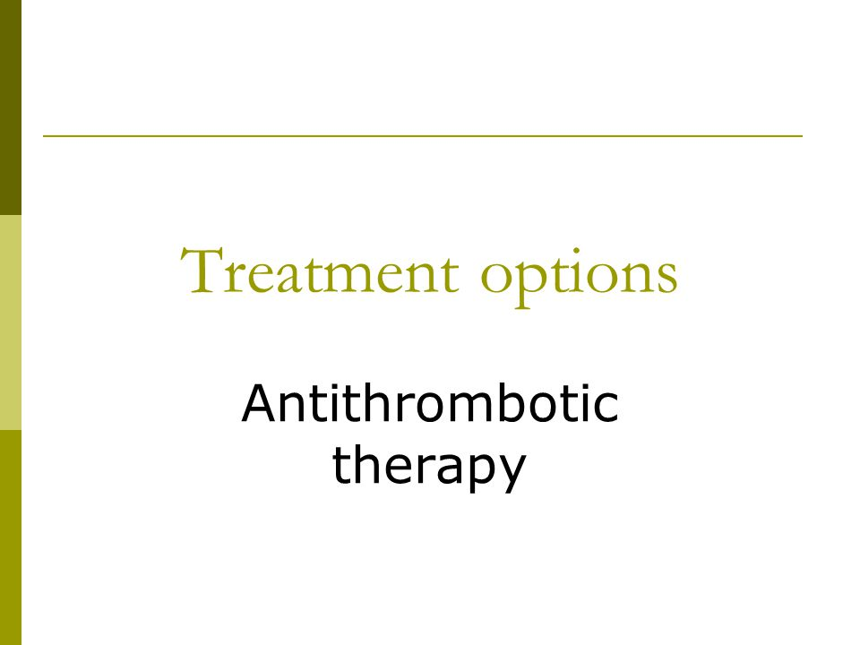 Treatment options Antithrombotic therapy