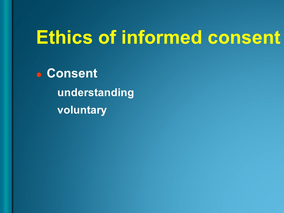 Ethics of informed consent Consent understanding voluntary