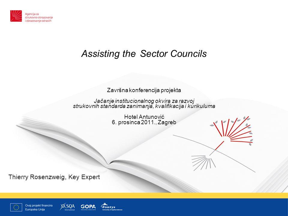 Assisting the Sector Councils Završna konferencija projekta Jačanje institucionalnog okvira za razvoj strukovnih standarda zanimanja, kvalifikacija i kurikuluma Hotel Antunović 6.