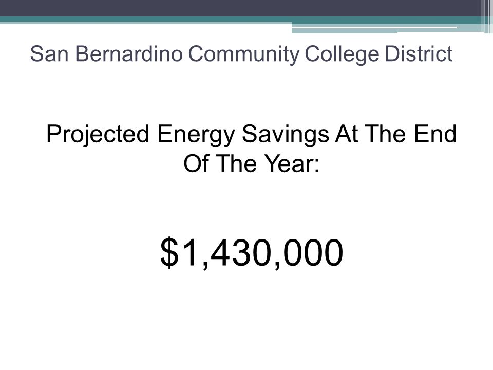 San Bernardino Community College District Projected Energy Savings At The End Of The Year: $1,430,000