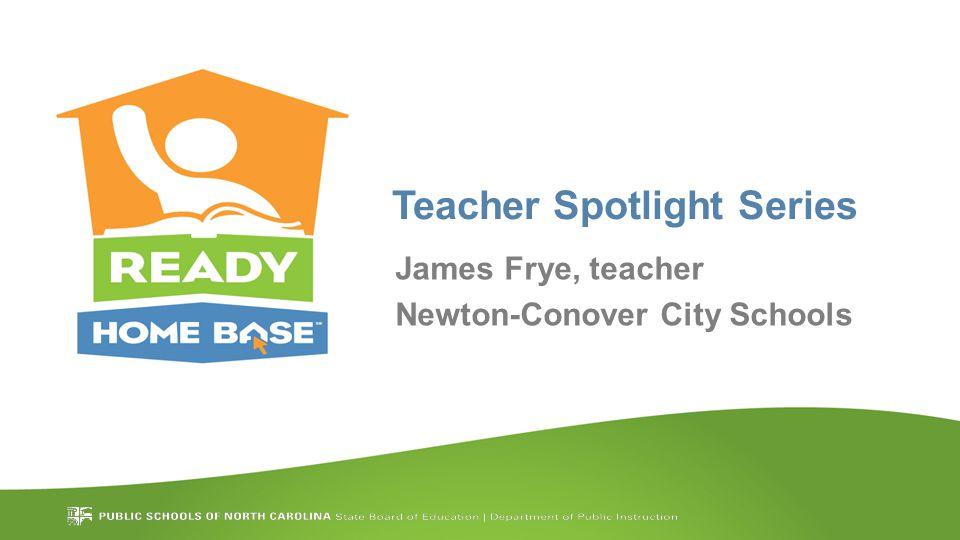 Teacher Spotlight Series James Frye, teacher Newton-Conover City Schools