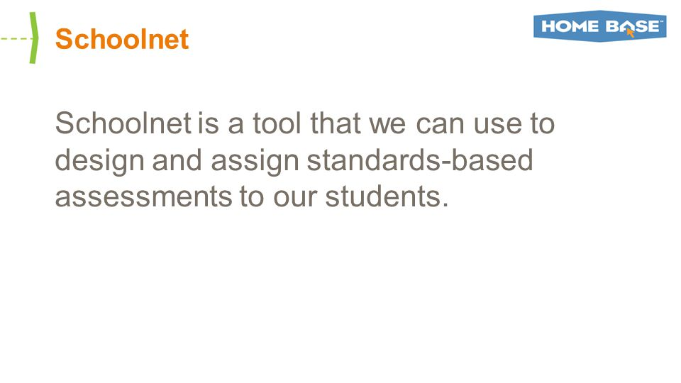 Schoolnet Schoolnet is a tool that we can use to design and assign standards-based assessments to our students.
