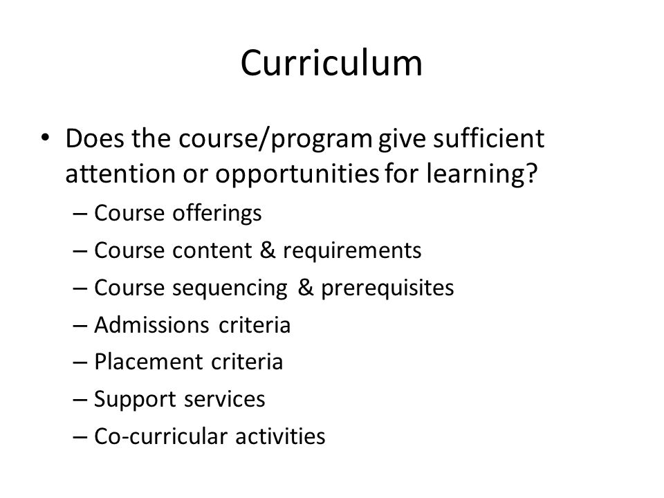 Curriculum Does the course/program give sufficient attention or opportunities for learning? – Course offerings – Course content & requirements – Cours