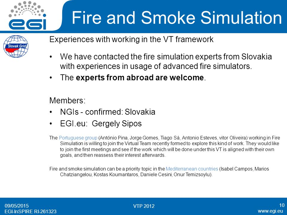 www.egi.eu EGI-InSPIRE RI-261323 Fire and Smoke Simulation Experiences with working in the VT framework We have contacted the fire simulation experts from Slovakia with experiences in usage of advanced fire simulators.