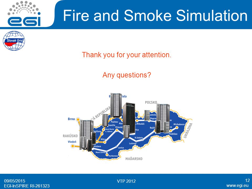 www.egi.eu EGI-InSPIRE RI-261323 Fire and Smoke Simulation 09/05/2015 VTP 2012 12 Thank you for your attention.