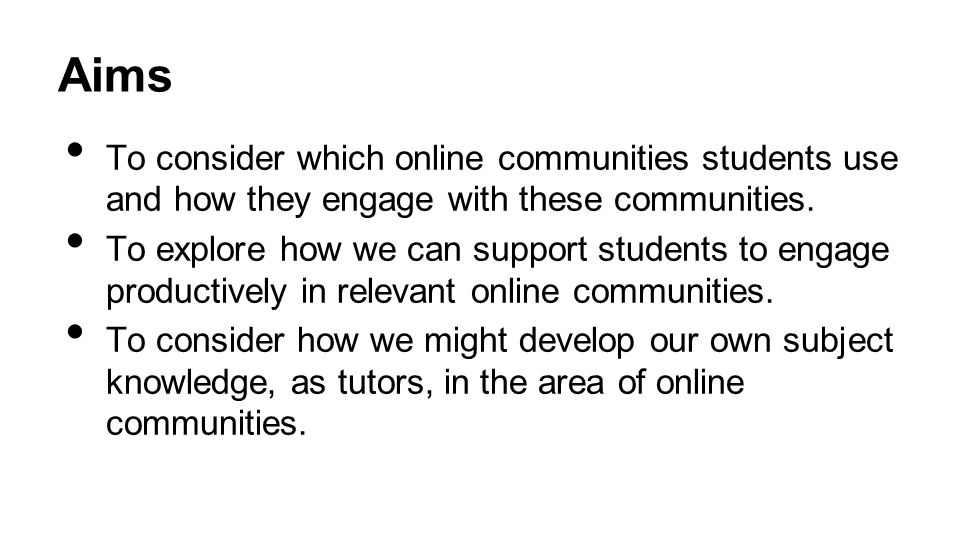 Aims To consider which online communities students use and how they engage with these communities.