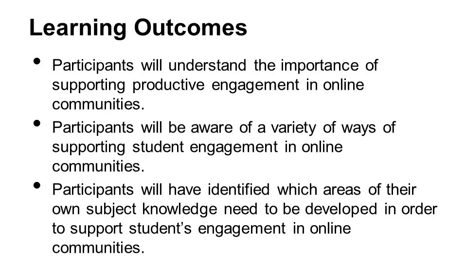 Learning Outcomes Participants will understand the importance of supporting productive engagement in online communities.