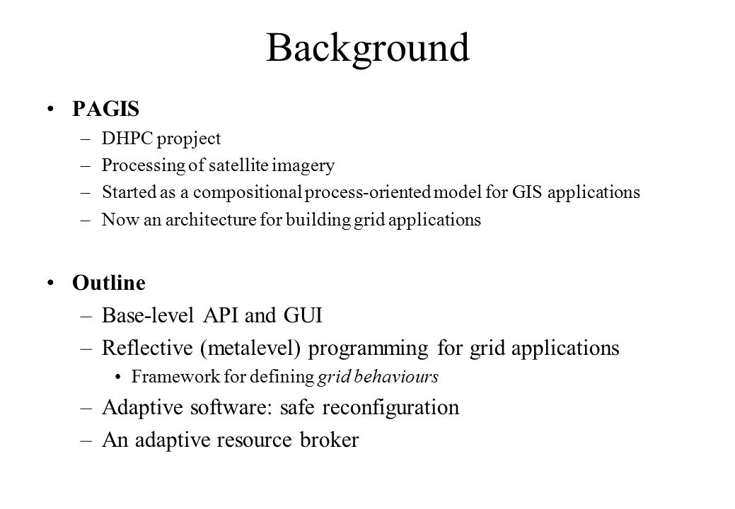 Background PAGIS –DHPC propject –Processing of satellite imagery –Started as a compositional process-oriented model for GIS applications –Now an archi