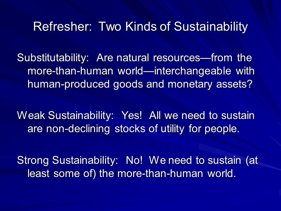 Refresher: Two Kinds of Sustainability Substitutability: Are natural resources—from the more-than-human world—interchangeable with human-produced good