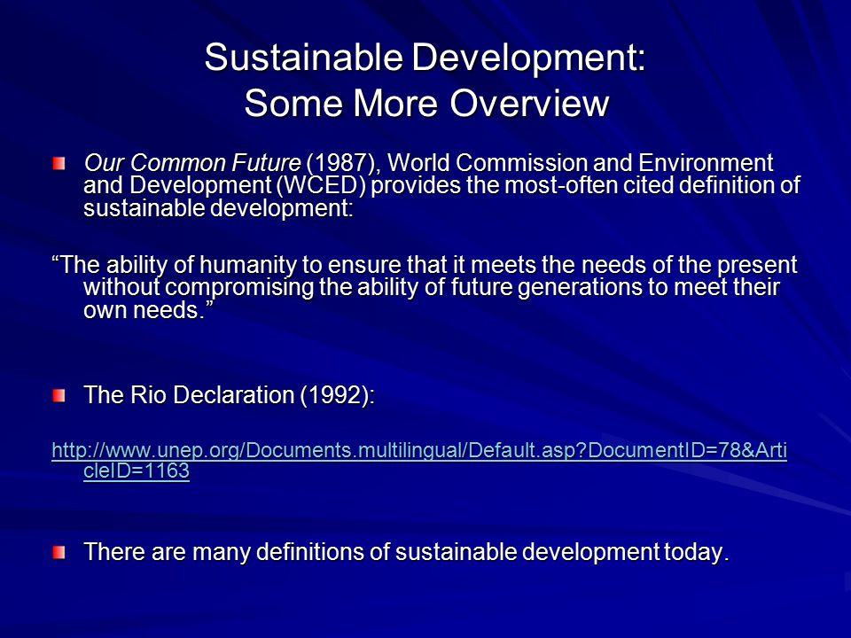 Sustainable Development: Some More Overview Our Common Future (1987), World Commission and Environment and Development (WCED) provides the most-often