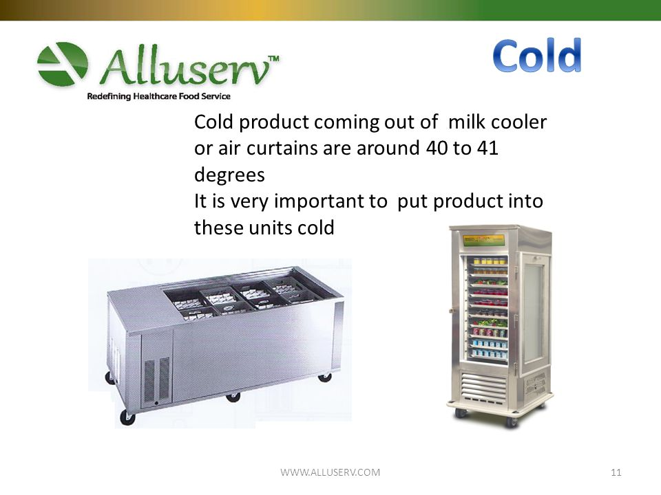Cold product coming out of milk cooler or air curtains are around 40 to 41 degrees It is very important to put product into these units cold 11WWW.ALLUSERV.COM