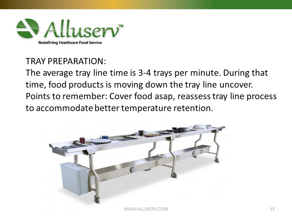 TRAY PREPARATION: The average tray line time is 3-4 trays per minute.
