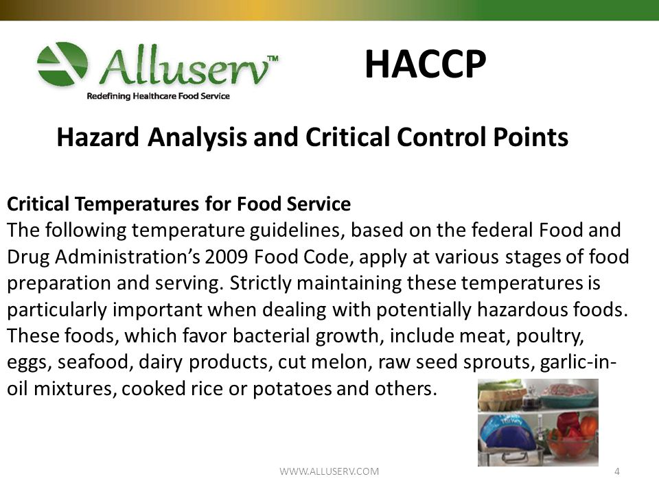 HACCP Critical Temperatures for Food Service The following temperature guidelines, based on the federal Food and Drug Administration's 2009 Food Code, apply at various stages of food preparation and serving.