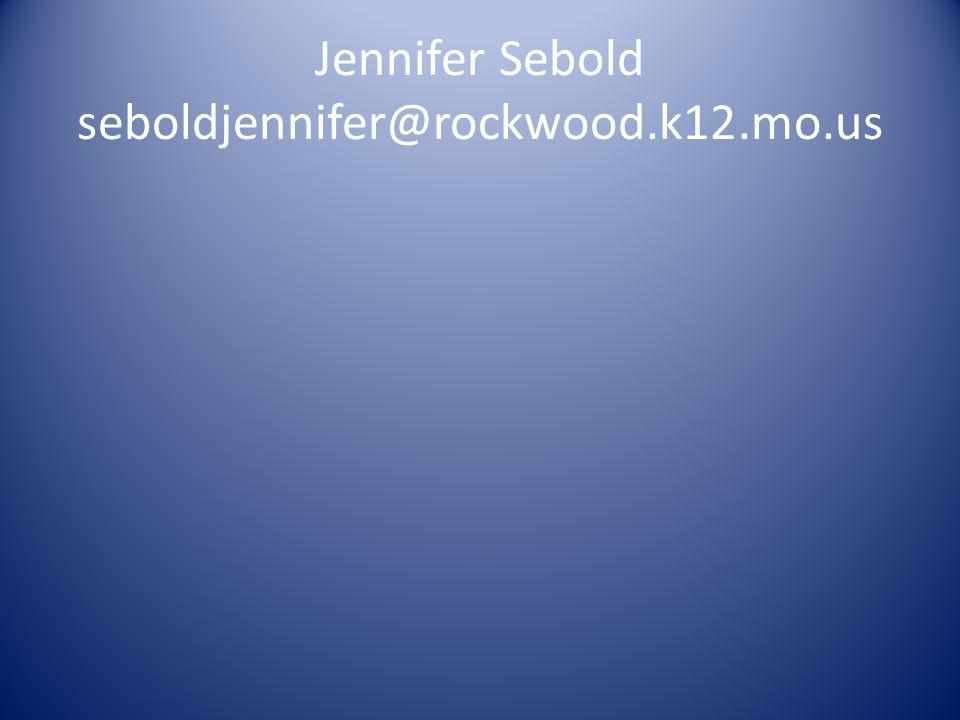Jennifer Sebold seboldjennifer@rockwood.k12.mo.us