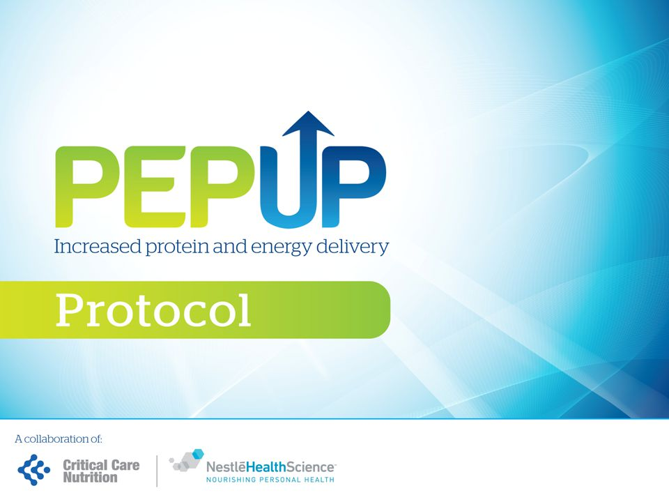 MAIN FEATURES OF THE PEP uP PROTOCOL All patients will receive Peptamen ® Bariatric initially All patients will start on Beneprotein ® -2 packets (14 g) mixed in 120ml water administered bid via NG All patients will be given metoclopramide on day 1 of enteral feeding -10 mg IV q 6h * Reassess formula, protein supplement, and motility agent daily