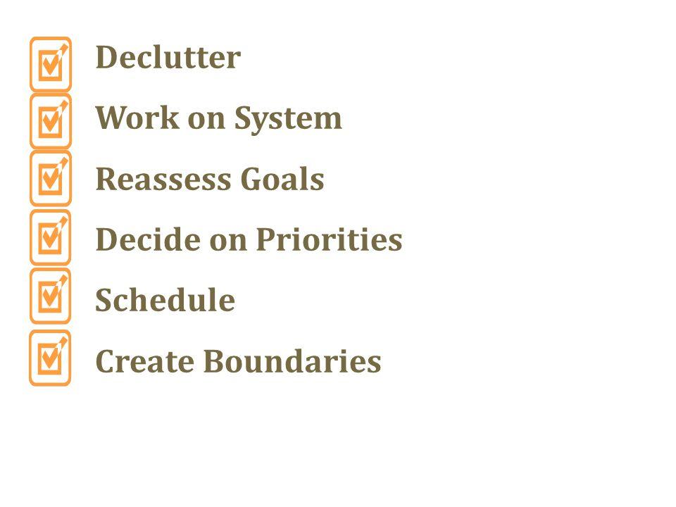 Declutter Work on System Reassess Goals Decide on Priorities Schedule Create Boundaries