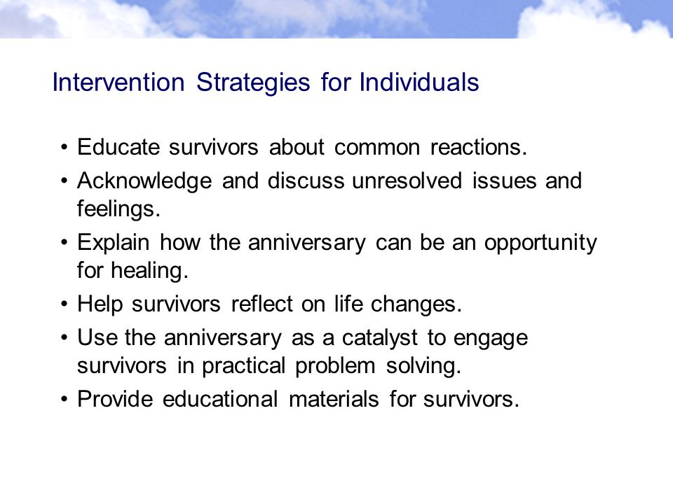 Intervention Strategies for Individuals Educate survivors about common reactions.
