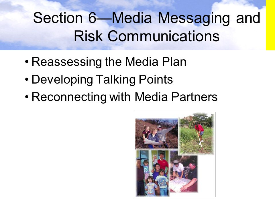 Section 6—Media Messaging and Risk Communications Reassessing the Media Plan Developing Talking Points Reconnecting with Media Partners