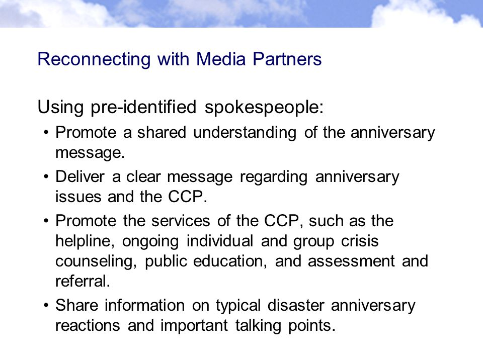 Reconnecting with Media Partners Using pre-identified spokespeople: Promote a shared understanding of the anniversary message.