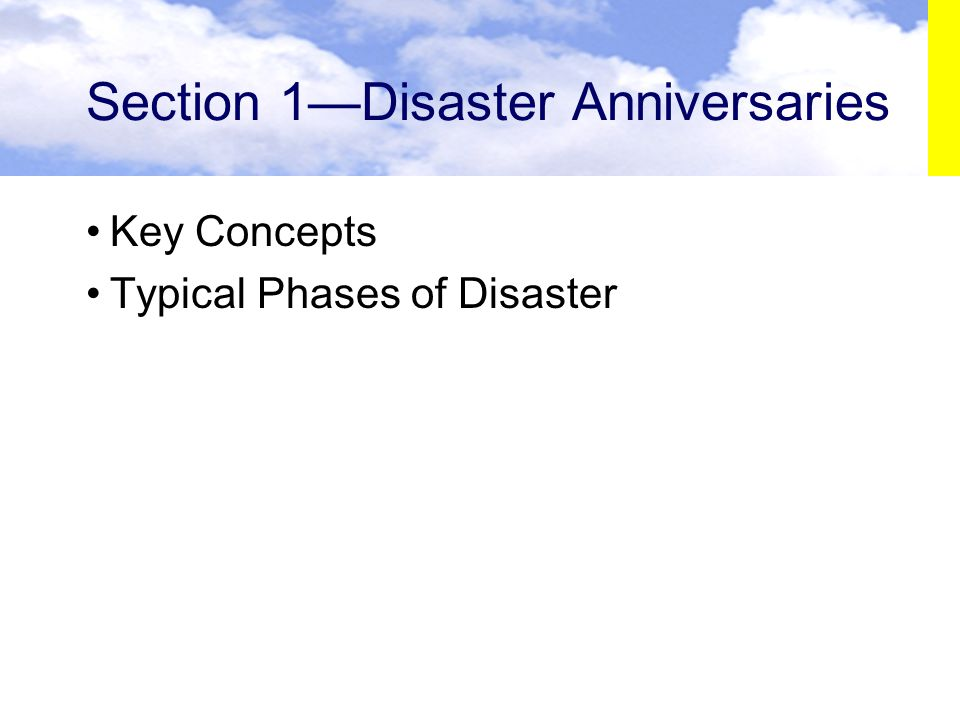 Section 1—Disaster Anniversaries Key Concepts Typical Phases of Disaster