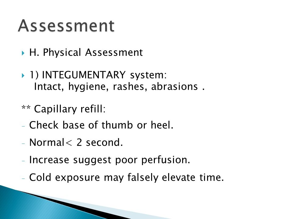  H. Physical Assessment  1) INTEGUMENTARY system: Intact, hygiene, rashes, abrasions.
