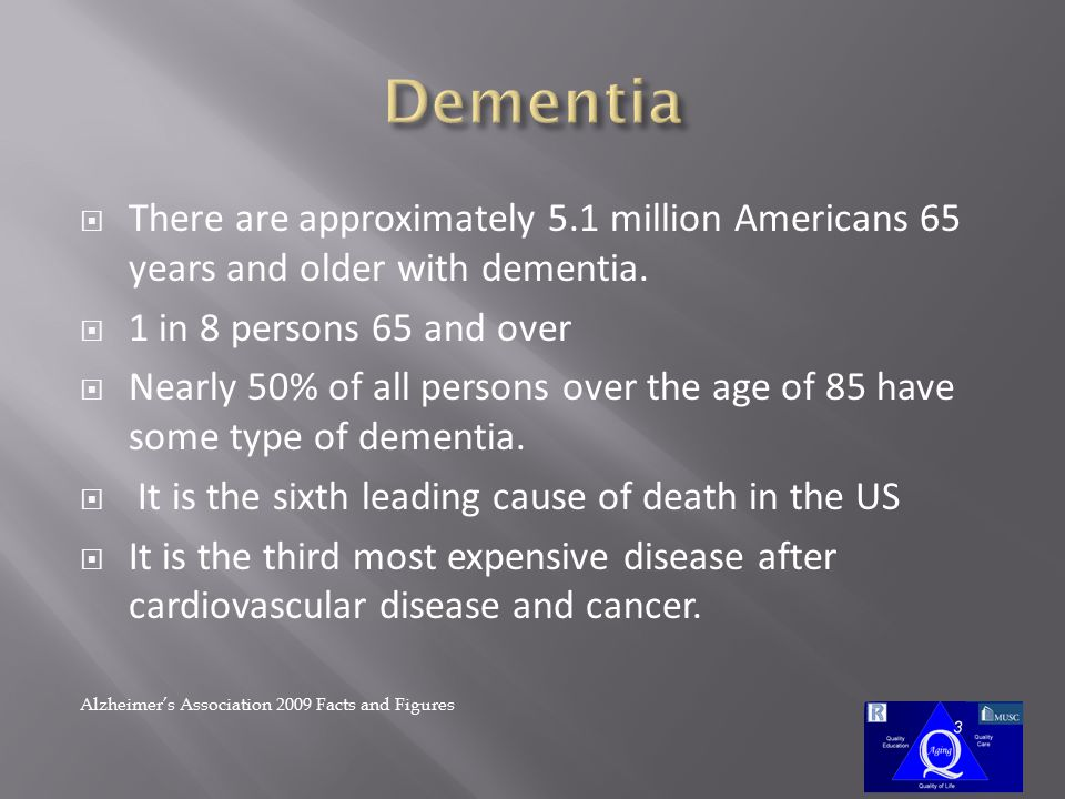  There are approximately 5.1 million Americans 65 years and older with dementia.