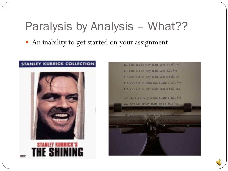 Paralysis by Analysis – What?? An inability to get started on your assignment