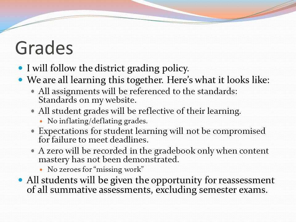 Grades I will follow the district grading policy. We are all learning this together.