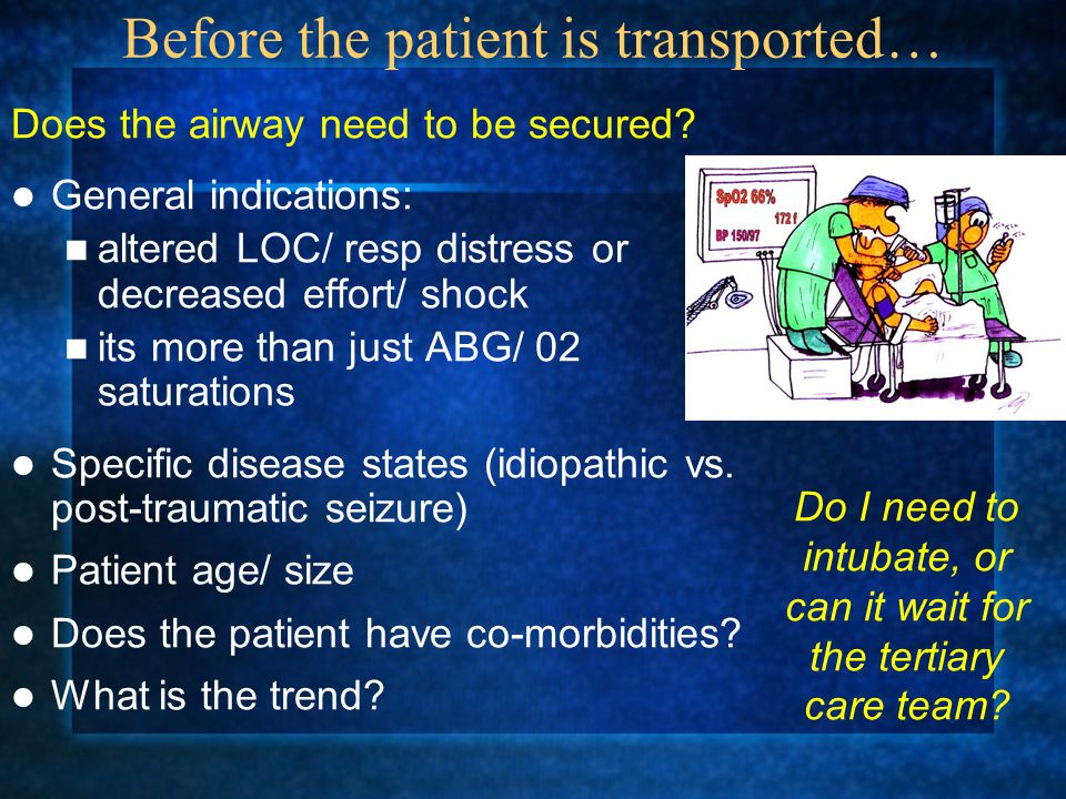 Before the patient is transported… Does the airway need to be secured.