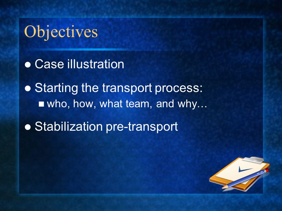 Objectives Case illustration Starting the transport process: who, how, what team, and why… Stabilization pre-transport