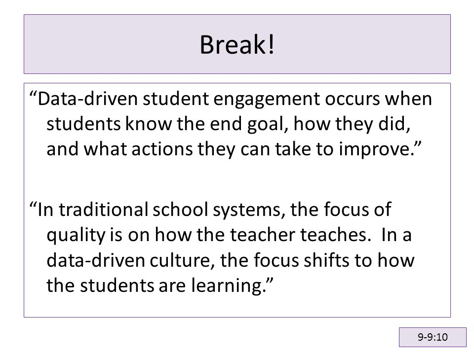 "Break! ""Data-driven student engagement occurs when students know the end goal, how they did, and what actions they can take to improve."" ""In tradition"