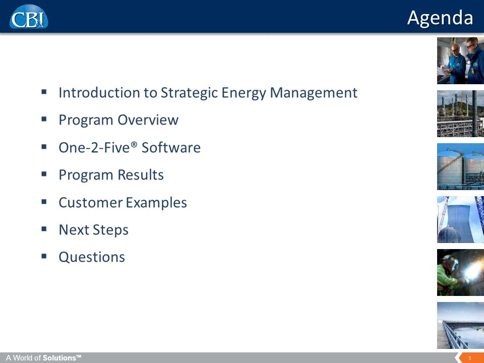 1 A World of Solutions TM  Introduction to Strategic Energy Management  Program Overview  One-2-Five® Software  Program Results  Customer Examples  Next Steps  Questions Agenda