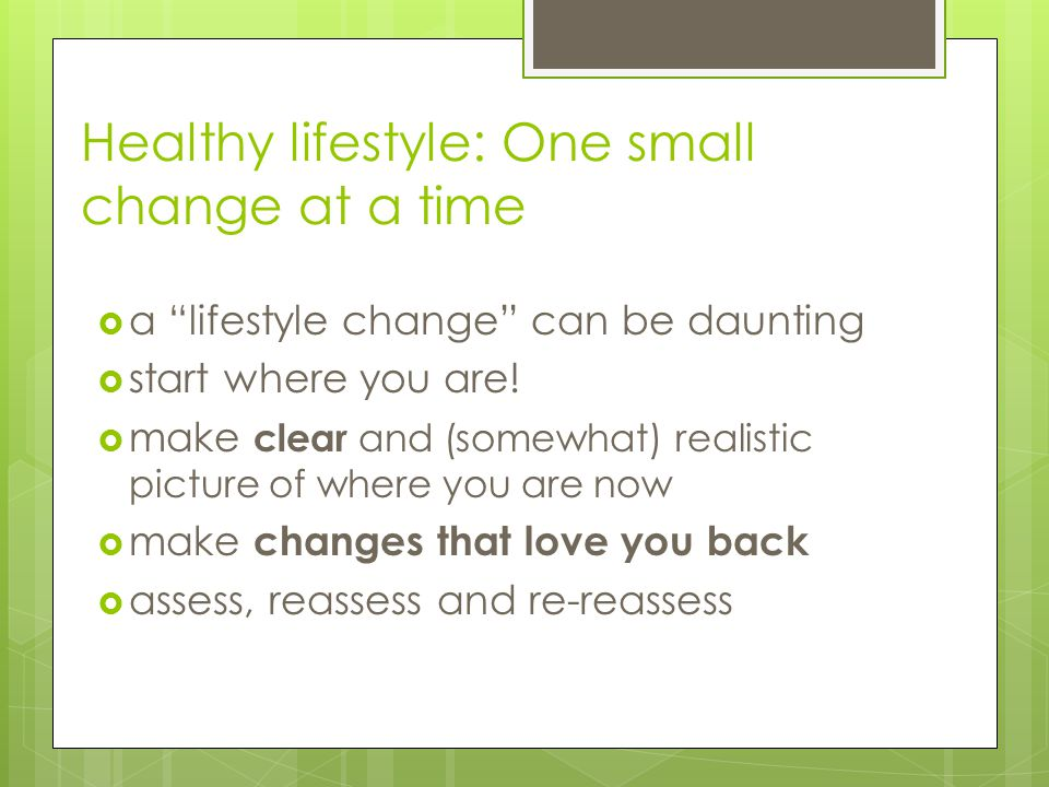 Healthy lifestyle: One small change at a time  a lifestyle change can be daunting  start where you are.