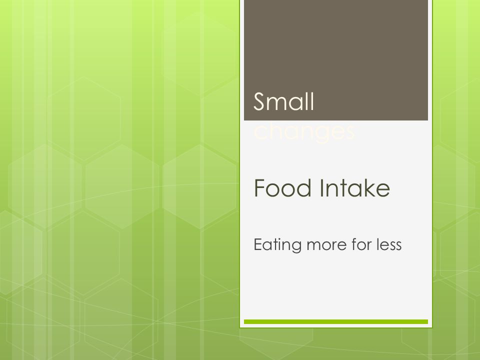 Small changes Food Intake Eating more for less
