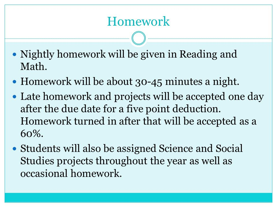 Homework Nightly homework will be given in Reading and Math.