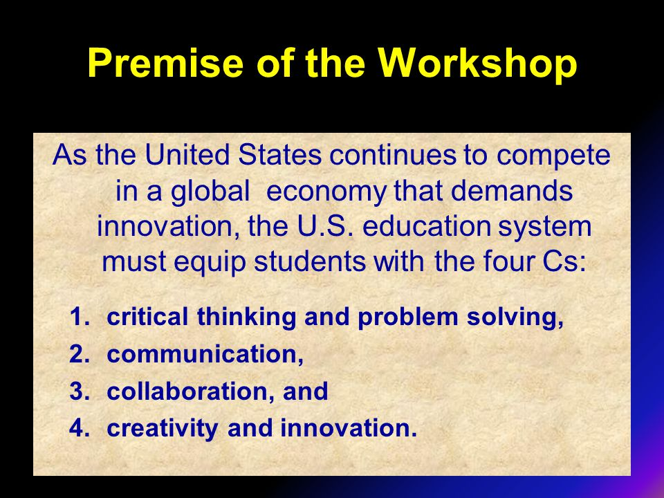 Premise of the Workshop As the United States continues to compete in a global economy that demands innovation, the U.S. education system must equip st