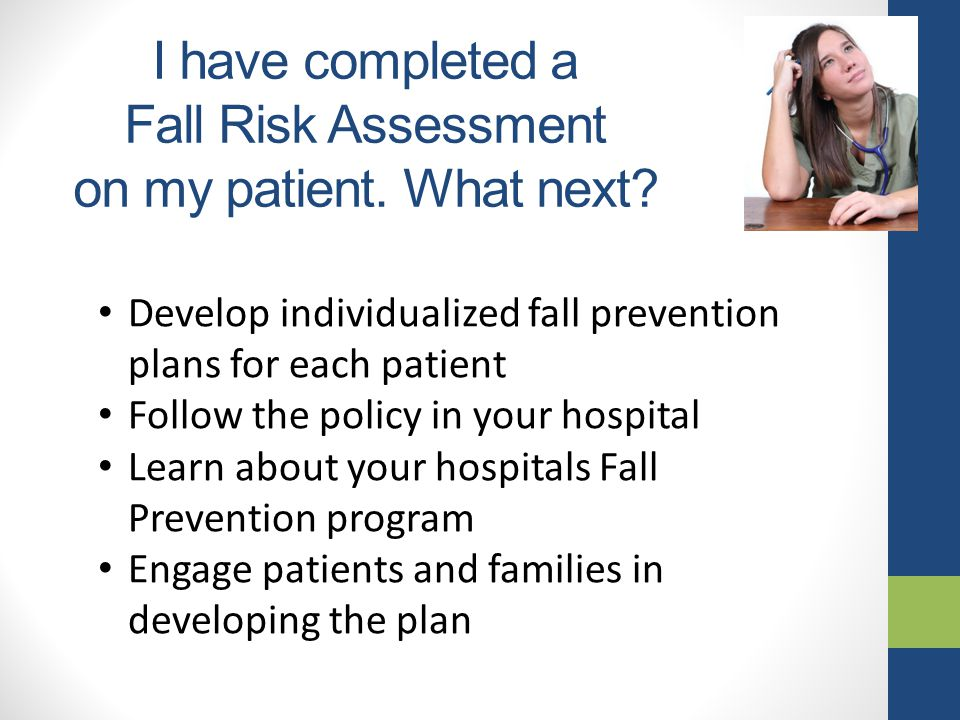 I have completed a Fall Risk Assessment on my patient.