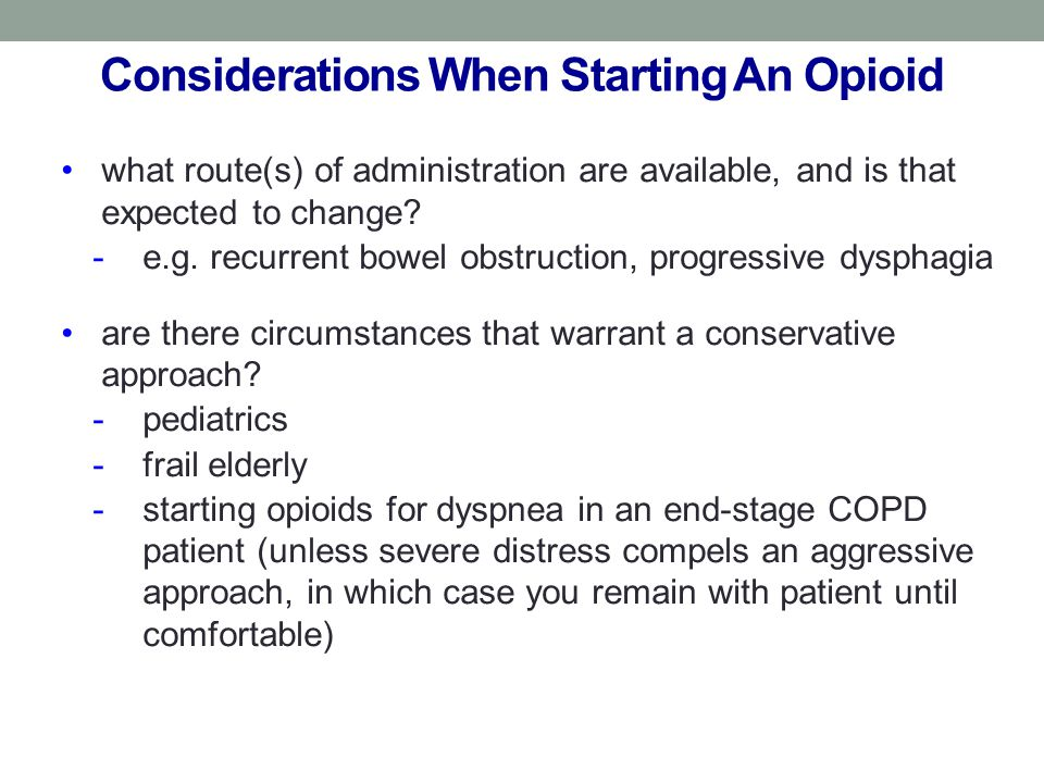 Considerations When Starting An Opioid what route(s) of administration are available, and is that expected to change.